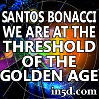 We Are On The Threshold Of The Golden Age – Santos Bonacci | in5d.com