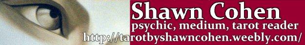 shawn cohen - psychic, medium, taort reader - http://tarotbyshawncohen.weebly.com/