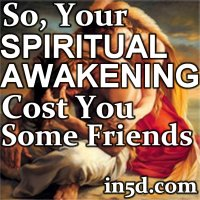 So, Your Spiritual Awakening Cost You Some Friends  | in5d.com | Esoteric, Spiritual and Metaphysical Database |