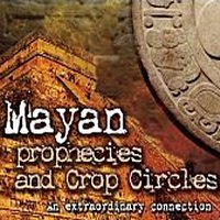 Mayan Prophecies and Crop Circles - An Extraordinary Connection