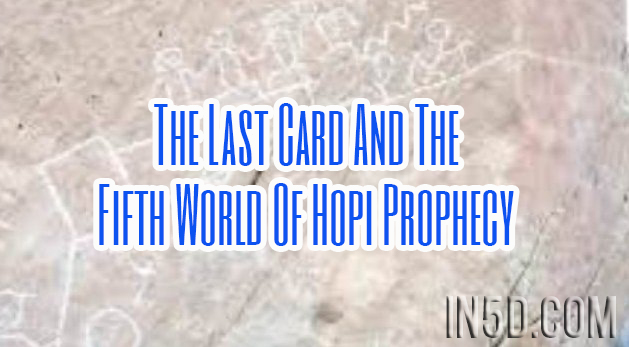 The Last Card And The Fifth World Of Hopi Prophecy