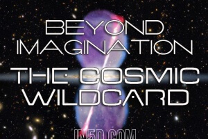 Beyond Imagination! The Cosmic Wildcard
