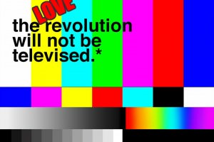 The Love Revolution Will Not Be Televised