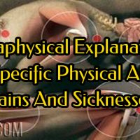 Metaphysical Explanations Of Specific Physical Aches, Pains And Sicknesses