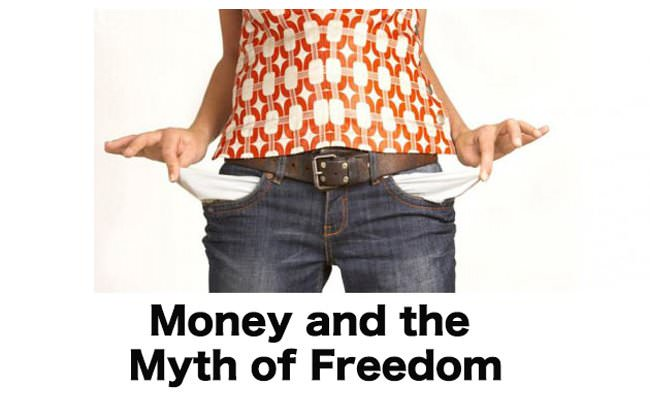 Money And The Myth Of Freedom
