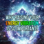 Why Raising Your Energy Vibration Is So Important