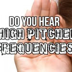 Do You Hear Perpetual High Pitched Frequencies?