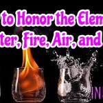 How to Honor the Elements of Water, Fire, Air, and Earth