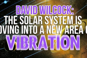 David Wilcock – The Solar System Is Moving Into A New Area Of Vibration