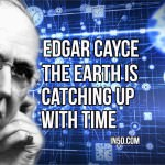 Edgar Cayce – The Earth Is Catching Up With Time