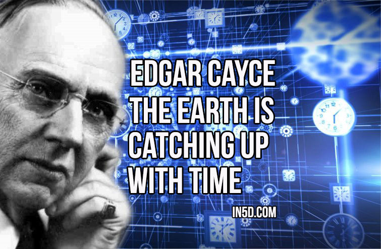 Edgar Cayce - The Earth Is Catching Up With Time
