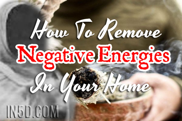 How To Remove Negative Energies In Your Home
