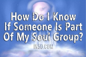 How Do I Know If Someone Is Part Of My Soul Group?