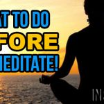 Meditation Techniques – What to do BEFORE You Meditate