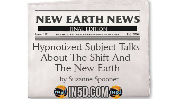New Earth News - Hypnotized Subject Talks About The Shift And The New Earth