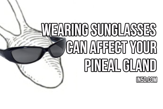 Wearing Sunglasses Can Affect Your Pineal Gland