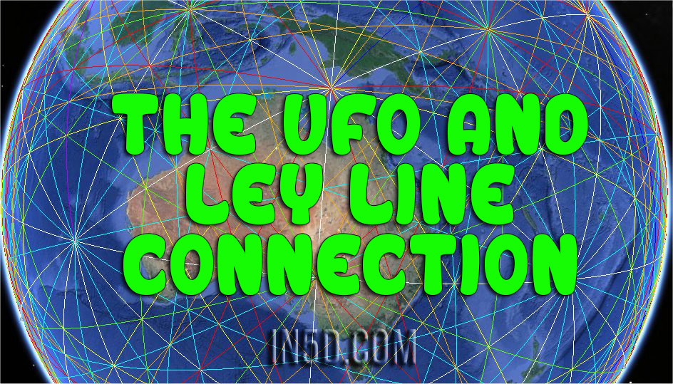 The UFO and Ley Line Connection - In5D : In5D