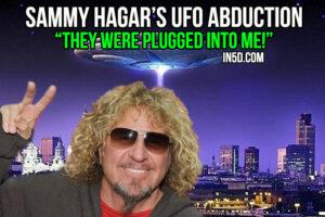 Sammy Hagar's UFO Abduction: 'They Were Plugged Into Me'