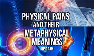Physical Pains And Their Metaphysical Meanings - In5D : In5D