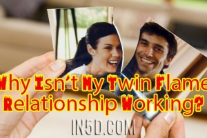 Why Isn't My Twin Flame Relationship Working?