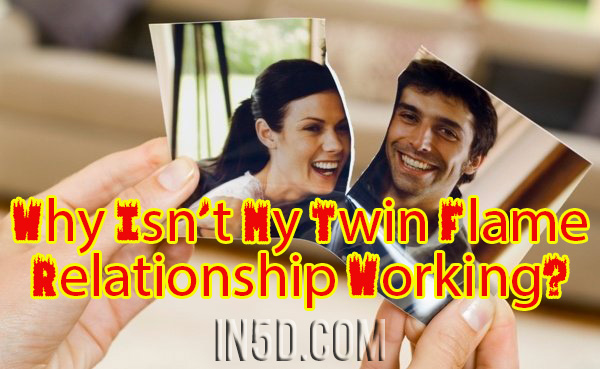 Why Isn't My Twin Flame Relationship Working? - In5D : In5D
