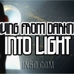Moving From Darkness Into Light