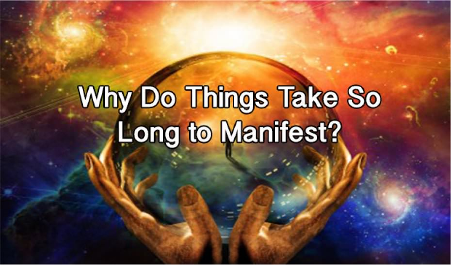 Why Do Things Take So Long To Manifest?