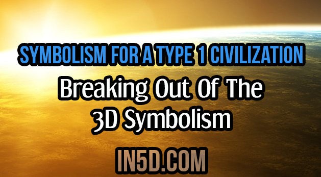 Symbolism For A Type 1 Civilization; Breaking Out Of The ...