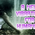 A New Vibration For Humanity