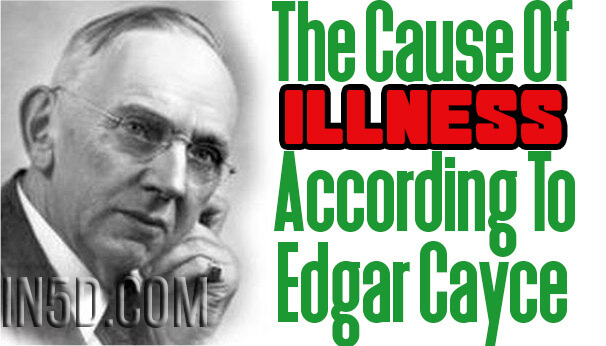 The Causes Of Illness According To Edgar Cayce