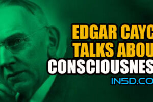 Edgar Cayce Talks About Consciousness