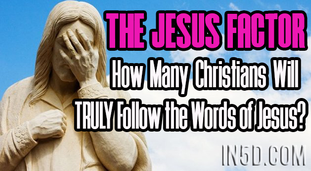The Jesus Factor - How Many Christians Will TRULY Follow the Words of Jesus?