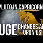 HUGE Changes Are Upon Us With Pluto In Capricorn