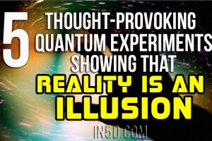 5 Thought-Provoking Quantum Experiments Showing That Reality Is An Illusion
