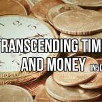 Transcending Time And Money