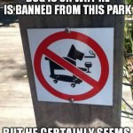 I don't know who this dog is or why he is banned from this park…