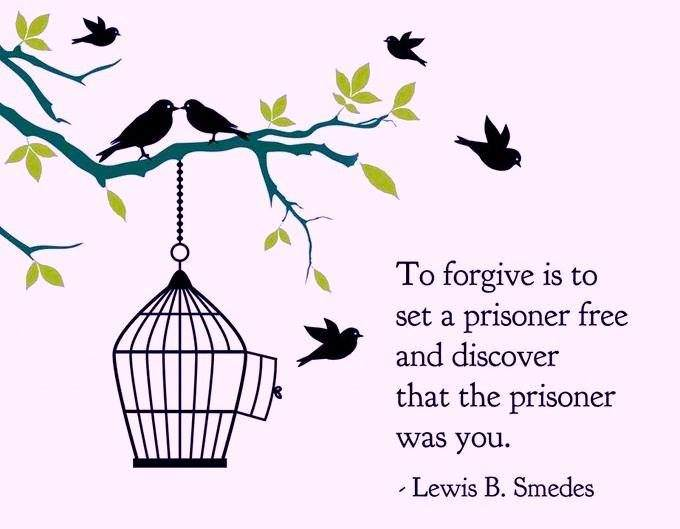 To forgive is to set a prisoner free and discover that the prisoner was you.  ~ Lewis B. Smedes in5d