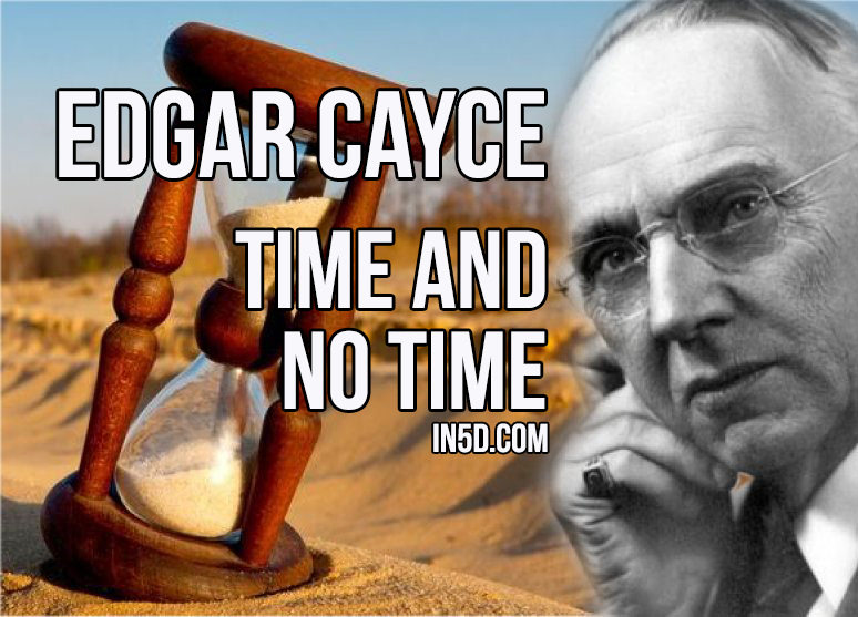 Edgar Cayce - Time And 'No Time' in5d