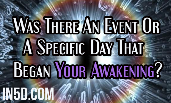 Was There An Event Or A Specific Day That Began Your Awakening?