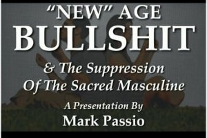 Mark Passio – New Age BS And The Suppression Of The Sacred Masculine