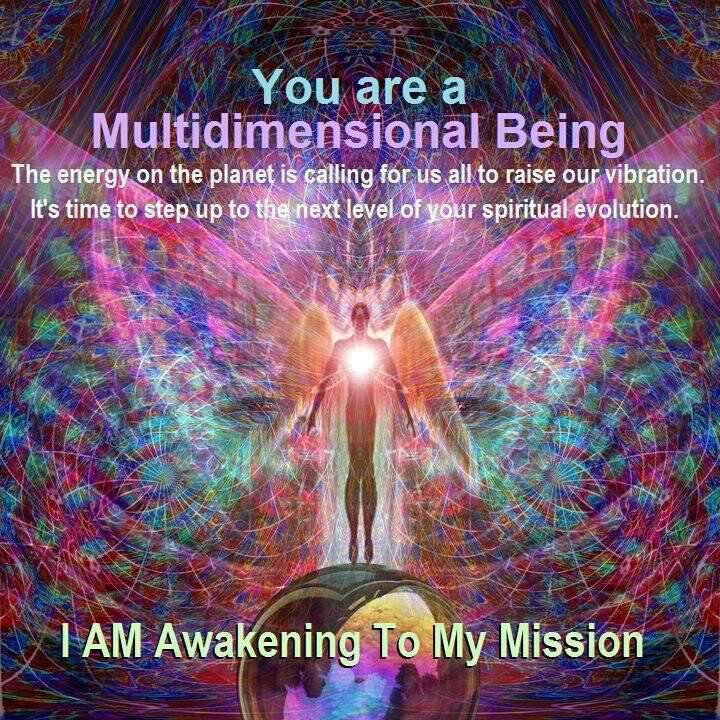 You are a multidimensional being. The energy of the planet is calling for us all to raise our vibration. It's time to step up to the next level of spiritual evolution. I am awakening to my mission. in5d