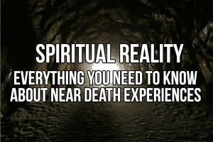 Spiritual Reality: Everything You Need To Know About Near Death Experiences
