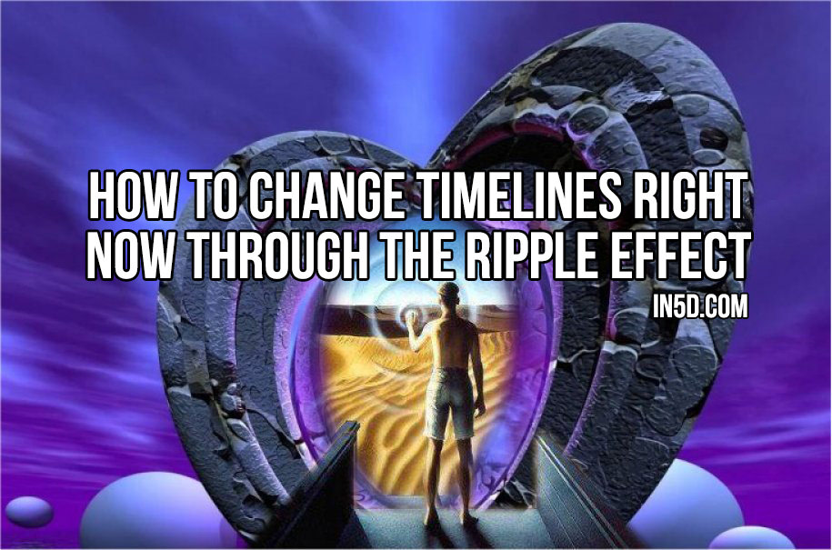 How To Change Timelines RIGHT NOW Through The Ripple Effect in5d
