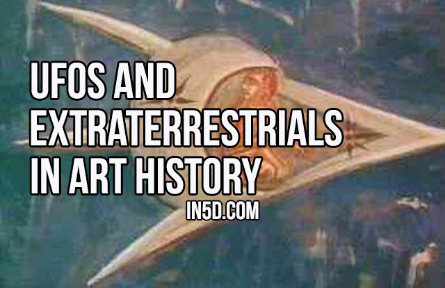 UFOs and Extraterrestrials in Art History in5d.com
