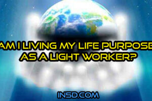 Am I Living My Life Purpose as a Lightworker?