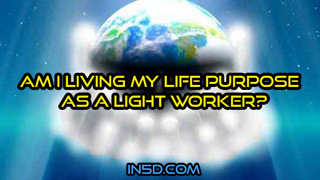 Am I Living My Life Purpose as a Light Worker?