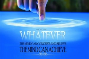 Napoleon Hill – Whatever Your Mind Can Conceive And Believe, It Can Achieve