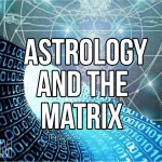 Astrology And The Matrix