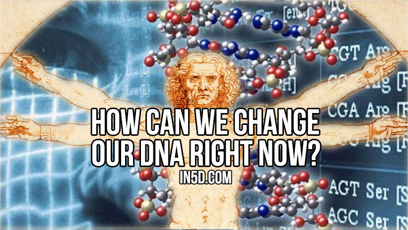 How Can We Change Our DNA Right Now? in5d in 5d