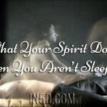 What Your Spirit Does When You Aren't Sleeping